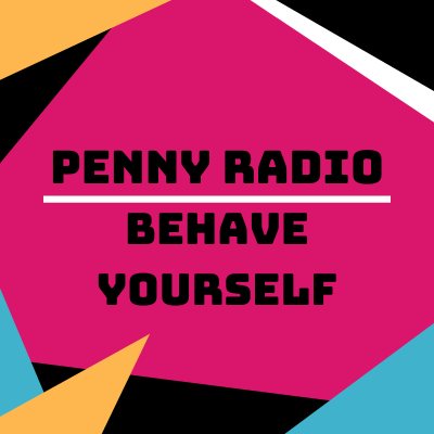 Penny Radio - Behave Yourself!