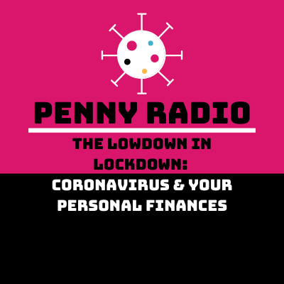 The Lowdown In Lockdown: Coronavirus and Your Personal Finances